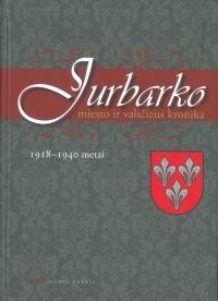 """""""Jurbarko miesto ir valsčiaus kronika, 1918-1940 metai"""". Margi raštai, 2018. Parengė Arnoldas Piročkinas."""
